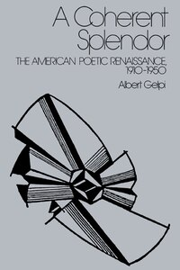 A Coherent Splendor: The American Poetic Renaissance, 1910-1950