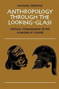 Anthropology through the Looking-Glass: Critical Ethnography in the Margins of Europe