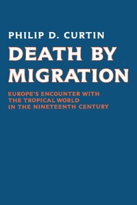 Death by Migration: Europes Encounter with the Tropical World in the Nineteenth Century