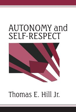 Book Autonomy And Self-respect by Thomas E. Hill, Jr