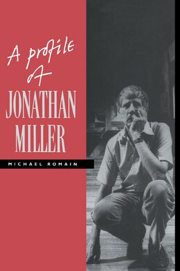 Book A Profile Of Jonathan Miller by Michael Romain