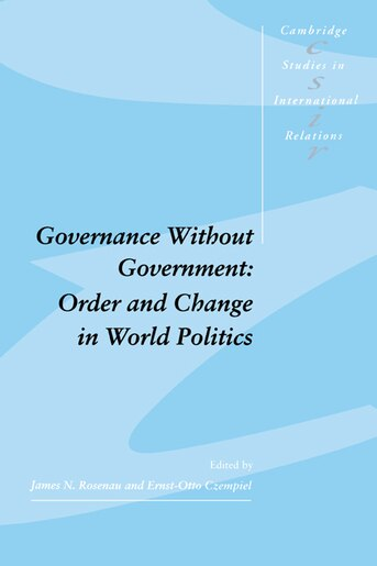 Governance without Government: Order and Change in World Politics by James N. Rosenau