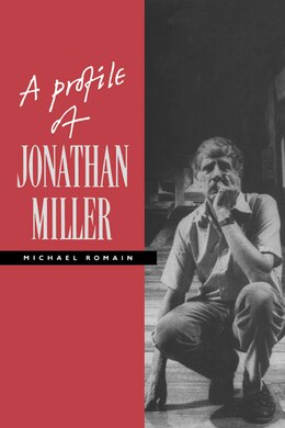 Book A Profile Of Jonathan Miller: PROFILE OF JONATHAN MILLER by Michael Romain