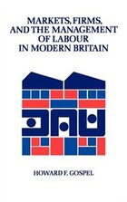 Markets, Firms and the Management of Labour in Modern Britain: MARKETS FIRMS & THE MGMT OF LA