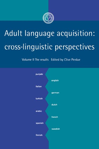 Adult Language Acquisition: Volume 2, The Results: Cross-Linguistic Perspectives by Clive Perdue