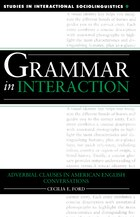 Grammar In Interaction: Adverbial Clauses in American English Conversations