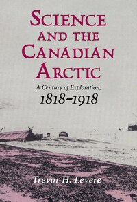 Science And The Canadian Arctic: A Century of Exploration, 1818-1918