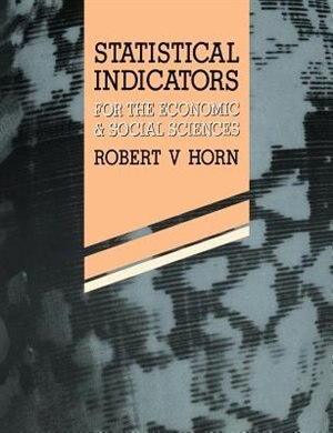 Statistical Indicators: For the Economic and Social Sciences de Robert V. Horn