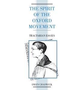 The Spirit of the Oxford Movement: Tractarian Essays