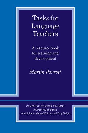Cambridge Teacher Training and Development - Tasks for Language Teachers: A Resource Book for Training and Development: A Resource Book For Training And Development de Martin Parrott