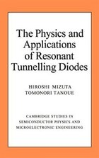 The Physics And Applications Of Resonant Tunnelling Diodes: PHYSICS & APPLICATIONS OF RESO