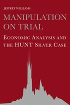 Manipulation On Trial: Economic Analysis and the Hunt Silver Case