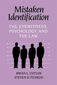Mistaken Identification: The Eyewitness, Psychology and the Law