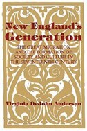 New Englands Generation: The Great Migration and the Formation of Society and Culture in the…
