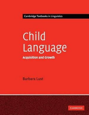 Child Language: Acquisition and Growth by Barbara C. Lust