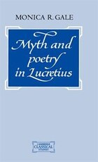 Myth And Poetry In Lucretius: MYTH & POETRY IN LUCRETIUS