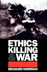 Ethics, Killing and War: Ethics Killing & War