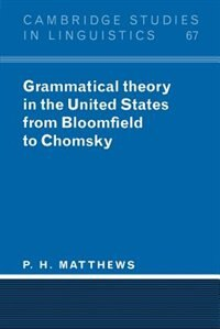 Grammatical Theory in the United States: From Bloomfield to Chomsky by P. H. Matthews