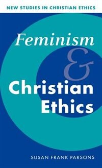 Book Feminism And Christian Ethics: FEMINISM & CHRISTIAN ETHICS by Susan Frank Parsons