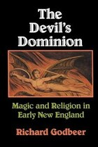 The Devils Dominion: Magic and Religion in Early New England