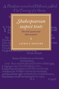 Shakespearean Suspect Texts: The Bad Quartos and their Contexts