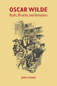 Oscar Wilde: Myths, Miracles And Imitations