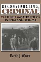 Reconstructing the Criminal: Culture, Law, and Policy in England, 1830-1914