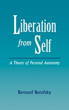 Liberation From Self: A Theory of Personal Autonomy