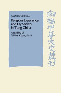 Religious Experience and Lay Society in Tang China: A Reading of Tai Fus Kuang-i chi