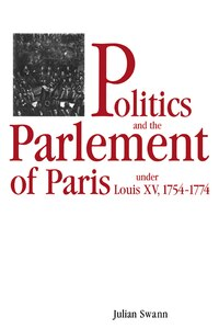 Politics And The Parlement Of Paris Under Louis Xv, 1754-1774