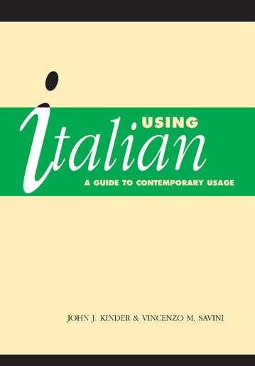 Using Italian: A Guide to Contemporary Usage by J. J. Kinder