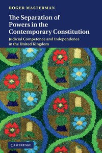 The Separation of Powers in the Contemporary Constitution: Judicial Competence and Independence in…