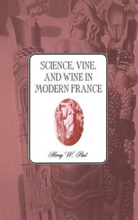 Book Science, Vine and Wine in Modern France: SCIENCE VINE & WINE IN MODERN by Harry W. Paul
