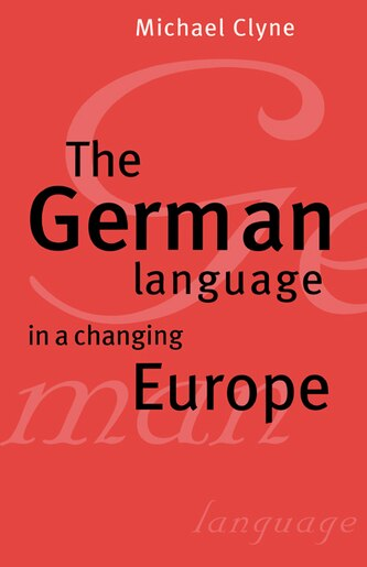 The German Language In A Changing Europe by Michael Clyne