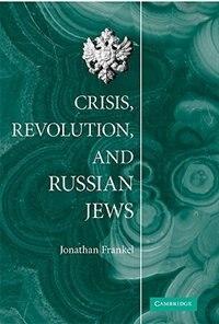 Crisis, Revolution, and Russian Jews