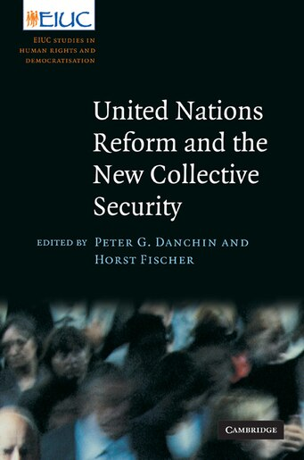 United Nations Reform and the New Collective Security by Peter G. Danchin