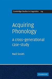 Acquiring Phonology: A cross-generational case-study by Neil Smith