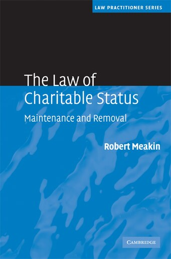 The Law of Charitable Status: Maintenance and Removal by Robert Meakin