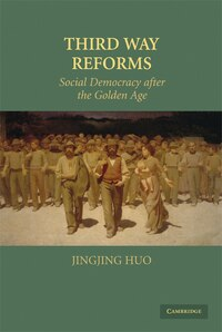 Third Way Reforms: Social Democracy After the Golden Age