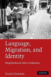 Language, Migration, and Identity: Neighborhood Talk in Indonesia by Zane Goebel