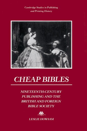 Cheap Bibles: Nineteenth-Century Publishing and the British and Foreign Bible Society by Leslie Howsam
