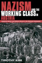 Nazism and the Working Class in Austria: Industrial Unrest and Political Dissent in the National…