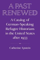 A Past Renewed: A Catalog of German-Speaking Refugee Historians in the United States after 1933
