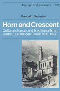 Horn and Crescent: Cultural Change and Traditional Islam on the East African Coast, 800-1900