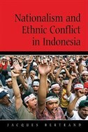 Nationalism and Ethnic Conflict in Indonesia by Jacques Bertrand
