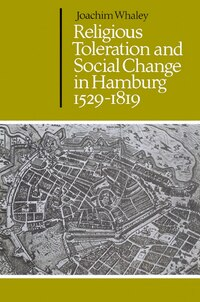 Religious Toleration And Social Change In Hamburg, 1529-1819: RELIGIOUS TOLERATION & SOCIAL