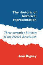 The Rhetoric of Historical Representation: Three Narrative Histories of the French Revolution