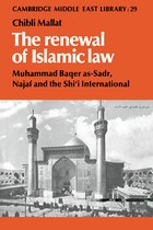The Renewal of Islamic Law: Muhammad Baqer as-Sadr, Najaf and the Shii International