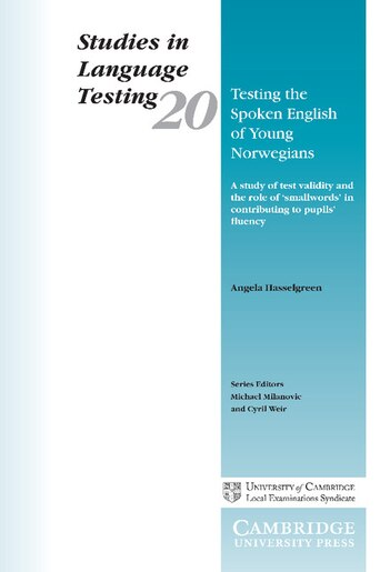 Testing the Spoken English of Young Norwegians: A study of testing validity and the role of smallwords in contributing to pupils fluency by Angela Hasselgreen