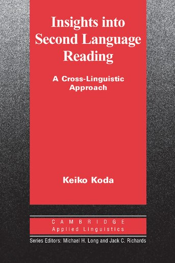 Insights into Second Language Reading: A Cross-Linguistic Approach by Keiko Koda